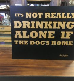 "Photo of ""Its Not Really Drinking Alone If The Dog's Home"" Wooden Sign"