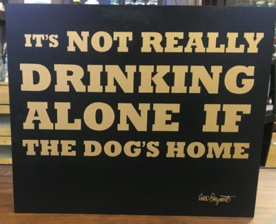 """Photo of """"Its Not Really Drinking Alone If The Dog's Home"""" Wooden Sign"""